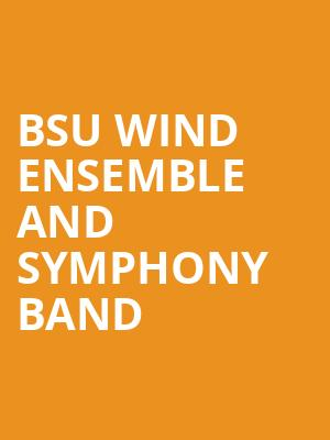 BSU Wind Ensemble and Symphony Band at Sursa Performance Hall