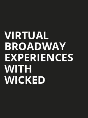 Virtual Broadway Experiences with WICKED, Virtual Experiences for Muncie, Muncie