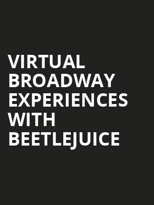 Virtual Broadway Experiences with BEETLEJUICE, Virtual Experiences for Muncie, Muncie